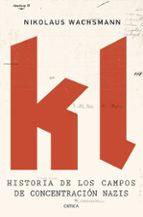 kl: historia de los campos de concentracion nazis nikolaus wachsmann 9788416771813