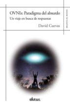 ovnis: paradigma del absurdo: un viaje en busca de respuestas-david cuevas-9788416967513