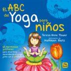 el abc del yoga para niños: 65 hermosas posturas para divertirse aprendiendo el yoga junto con el alfabeto-teresa anne power-9788417080013