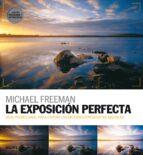 la exposición perfecta. edición revisada y actualizada-michael freeman-9788417254513