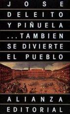 tambien se divierte el pueblo jose deleito piñuela 9788420603513