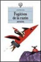Fugitivos de la razón (Libros Para Jóvenes - Espacio Abierto)