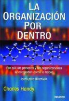 la organizacion por dentro: por que las personas y las organizaci ones se comportan como lo hacen-charles handy-9788423422913