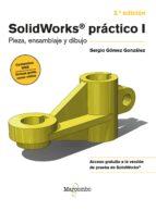 solidworks practico i: pieza, ensamblaje y dibujo-sergio gomez gonzalez-9788426718013