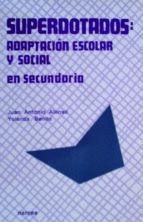 superdotados: adaptacion escolar y social en secundaria-juan antonio alonso-yolanda benito-yolanda benito mate-9788427711013