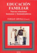 educacion familiar: nuevas relaciones humanas y humanizadoras-enrique gervilla-9788427714113