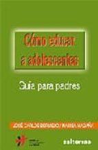 como educar a adolescentes: guia para padres-jose carlos bermejo higuera-9788429317213