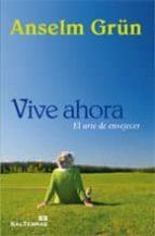 vive ahora: el arte de envejecer-anselm grün-9788429318913