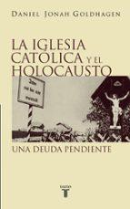 la iglesia catolica y el holocausto: una deuda pendiente daniel jonah goldhagen 9788430604913