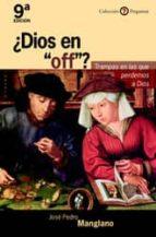 ¿dios en off?: trampas en las que perdemos a dios (9ª ed.) jose pedro manglano jose pedro manglano castellary 9788433014313