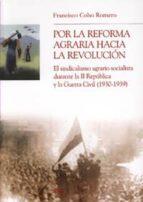 por la reforma agraria hacia la revolucion: el sindicalismo agrar io socialista durante la segunda republica y la guerra civil francisco cobo romero 9788433846013