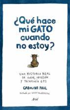 ¿que hace mi gato cuando no estoy?-caroline paul-9788434422513
