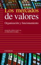 los mercados de valores: organizacion y funcionamiento-joaquin lopez pascual-javier rojo suarez-9788436818413