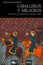 caballeros y milagros: violencia y sacralidad en la sociedad feud al dominique barthelemy 9788437062013