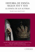 historia de españa: siglos xvi y xvii: la españa de los austrias-ricardo garcia carcel-9788437620213