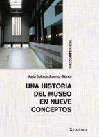 una historia del museo en nueve conceptos maria dolores jimenez blanco 9788437633213