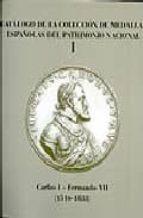 CATALOGO DE LA COLECCION DE MEDALLAS ESPAÑOLAS DEL PATRIMONIO NAC IONAL I: CARLOS I-FERNANDO VII (1516-1833)
