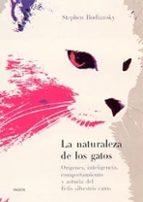 la naturaleza de los gatos: origenes, inteligencia, comportamient o y astucia del felis silvestris catus-stephen budiansky-9788449313813