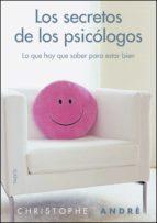 (pe) los secretos de los psicologos: lo que hay que saber para estar bien-christophe andre-9788449326813