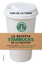 la recepta starbucks de la felicitat-toni de la torre-9788466409513