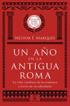un año en la antigua roma: la vida cotidiana de los romanos a traves de su calendario nestor f. marques 9788467051513