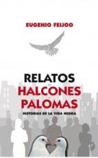 Relatos de Halcones y Palomas. Historias de la vida misma