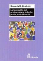 la formacion del profesorado y la lucha por la justicia social k. m. zeichner 9788471126313