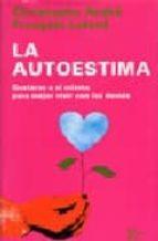 la autoestima: gustarse a si mismo para mejor vivir con los demas christophe andre françoise lelord 9788472454613