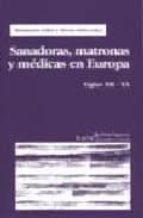 sanadoras, matronas y medicas en europa: siglos xii-xx-m. cabre-t. ortiz-9788474265613