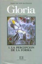 Gloria. Una estética teológica / 1: Percepción de la forma (Gloria-Teodramática-Teológica)