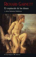 el crepusculo de los dioses y otras fantasias historicas richard garnett 9788477028413