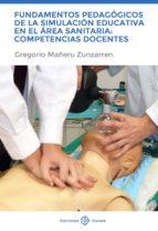 fundamentos pedagogicos de la simulacion educativa en el area sanitaria: competencias docentes gregorio mañeru zunzarren 9788477682813