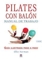 pilates con balon: manual de trabajo: guia ilustrada paso a paso ellie herman 9788479025113
