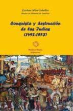 CONQUISTA Y DESTRUCCIÓN DE LAS INDIAS