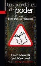 los guardianes del poder: el mito de la prensa progresista-david edwards-9788481364613