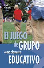 el juego de grupo como elemento educativo raul gutierrez fresneda 9788483160213