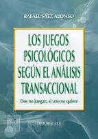 los juegos psicologicos segun el analisis transaccional: dos no j uegan, si uno no quiere-rafael saez alonso-9788483164013
