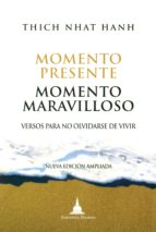momento presente, momento maravilloso: versos para no olvidarse d e vivir (4ª ed.)-thich naht hanh-9788486615413