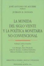 la moneda del siglo veinte y la política monetaria no convencional jose antonio de aguirre 9788488203113
