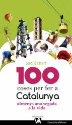 100 coses per fer a catalunya almenys una vegada a la vida-jordi bastart-9788490344613