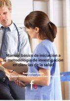 El libro de Manual basico de iniciacion a la metodologia de investigacion en ciencias de la salud autor RAUL MARTOS GARCIA PDF!