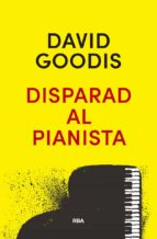 disparad al pianista-david goodis-9788490569313