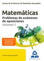 CUERPO DE PROFESORES DE ENSEÑANZA SECUNDARIA. MATEMÁTICAS. PROBLE MAS DE EXÁMENES DE OPOSICIONES VOLUMEN 2