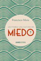 ¿es posible una cultura sin miedo? (ebook)-francisco mora-9788491040613