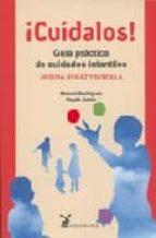 cuidalos: guia practica de cuidados infantiles: segura, eficaz y sencilla manuel j. rodriguez 9788492470013