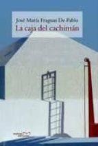 la caja del cachiman-jose maria fraguas de pablo-9788492536313