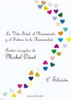 la vida fetal, el nacimiento y el futuro de la humanidad (2ª ed) michel odent 9788493752613