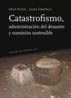 catastrofismo: administracion del desaste y sumision sostenible-jaime semprun-rene riesel-9788493834913