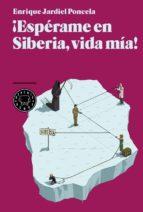 ¡esperame en siberia vida mia!-enrique jardiel poncela-9788493874513
