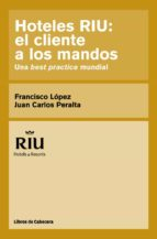 hoteles riu: el cliente a los mandos (ebook)-francisco martinez lopez-juan carlos peralta niubo-9788494106613